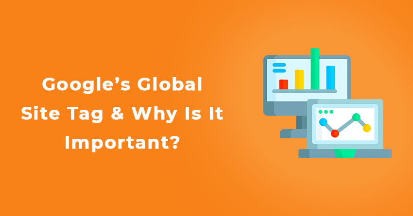 What Is Google's Global Site Tag & Why Is It Important?